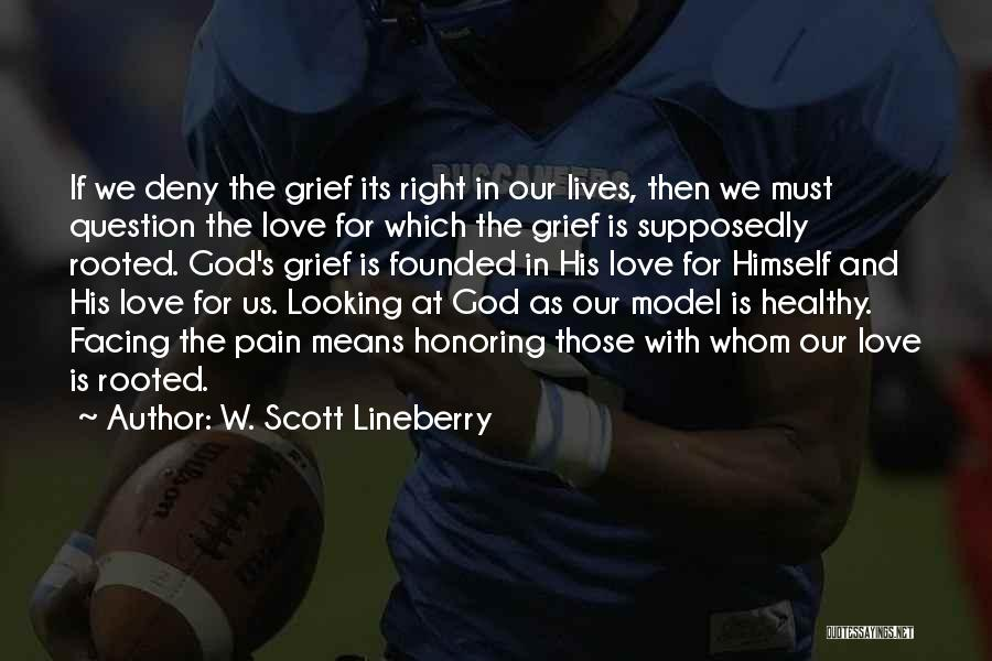 Grief And God Quotes By W. Scott Lineberry
