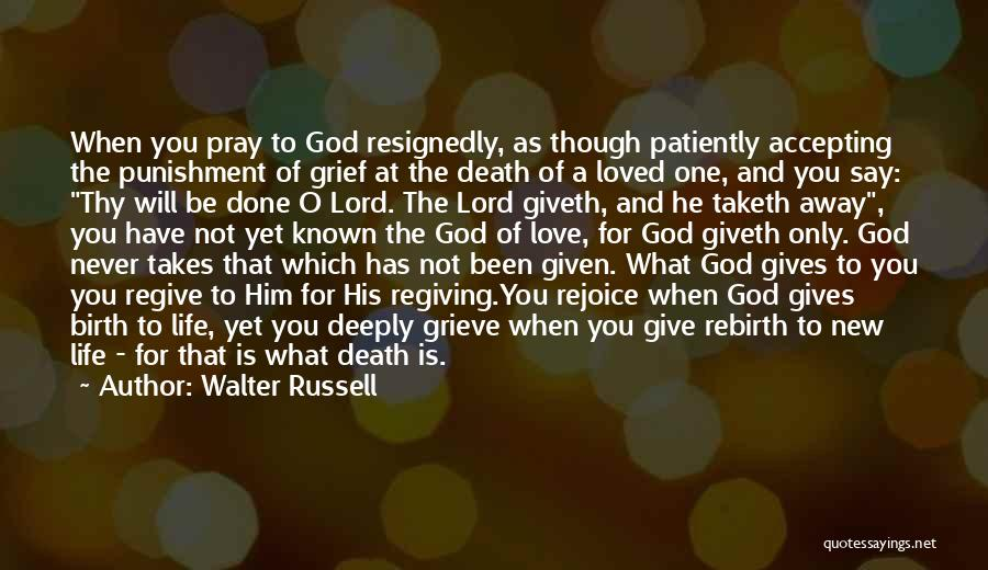 Grief And God Quotes By Walter Russell