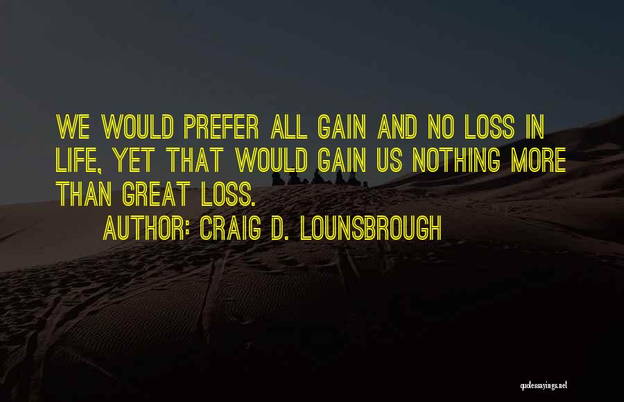 Grieving Loss Quotes By Craig D. Lounsbrough