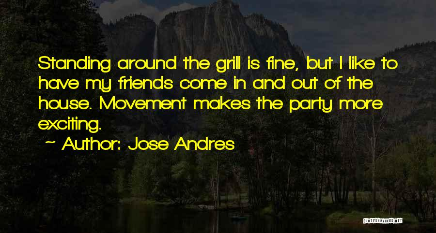 Grill Party Quotes By Jose Andres