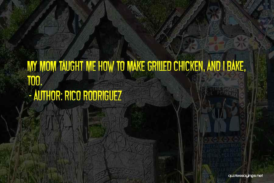 Grilled Chicken Quotes By Rico Rodriguez