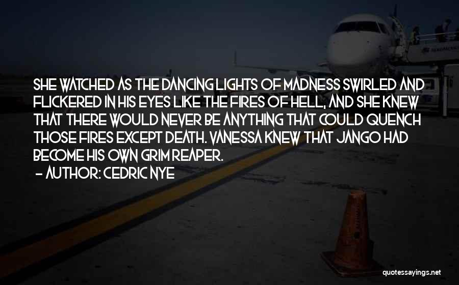 Grim Reaper Quotes By Cedric Nye