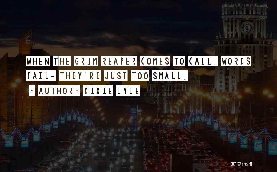 Grim Reaper Quotes By Dixie Lyle