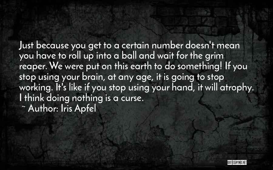 Grim Reaper Quotes By Iris Apfel