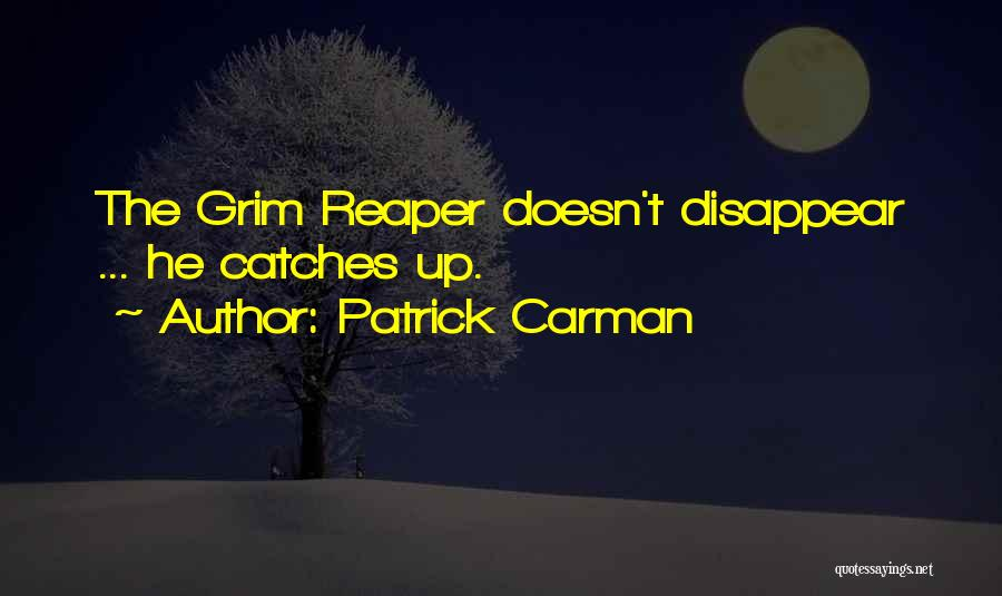 Grim Reaper Quotes By Patrick Carman