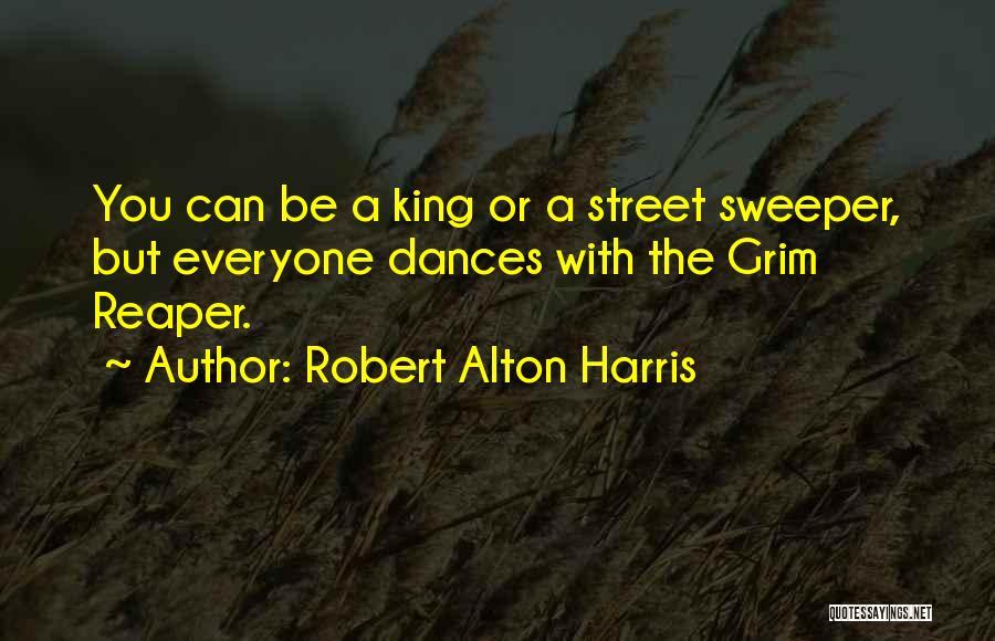Grim Reaper Quotes By Robert Alton Harris