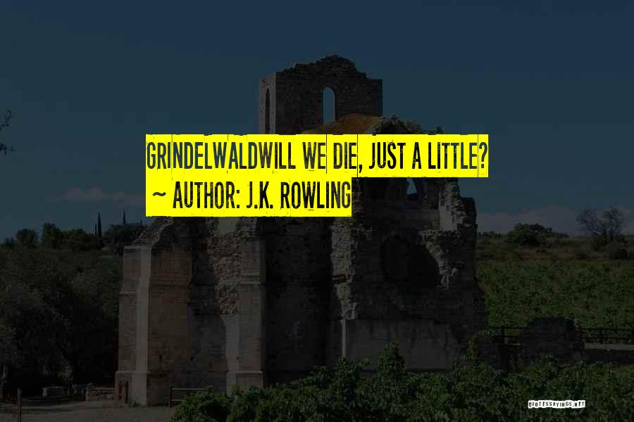 Grindelwald Quotes By J.K. Rowling