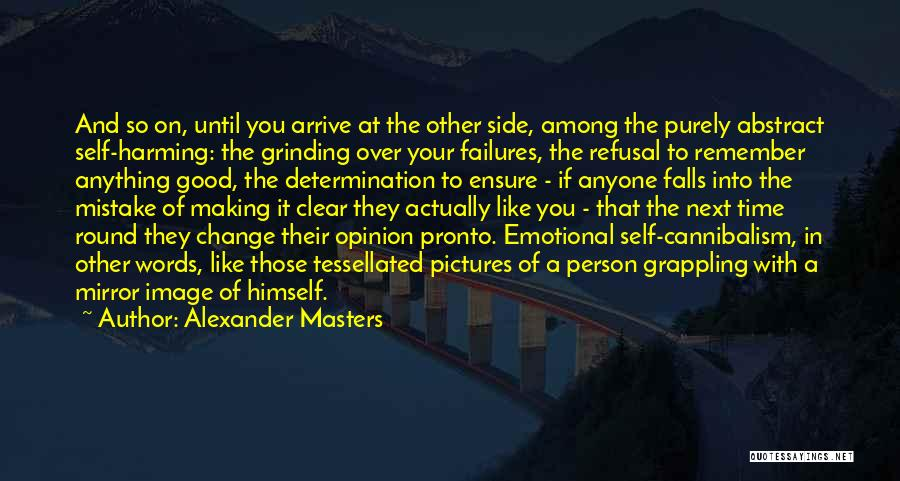 Grinding Quotes By Alexander Masters