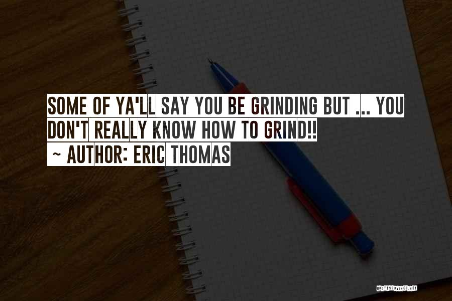 Grinding Quotes By Eric Thomas