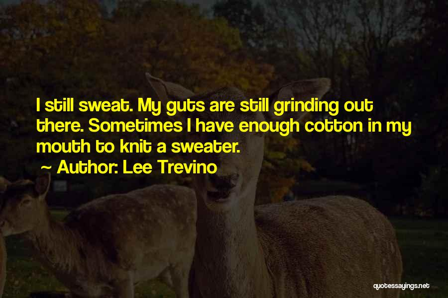 Grinding Quotes By Lee Trevino