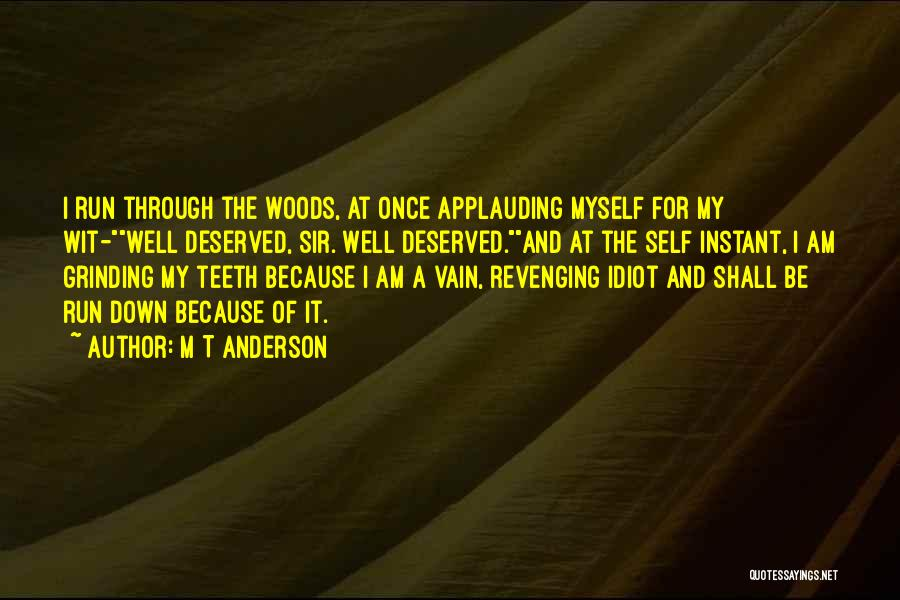 Grinding Quotes By M T Anderson