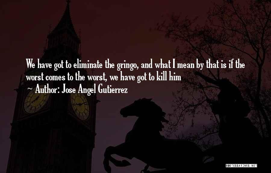 Gringo Quotes By Jose Angel Gutierrez