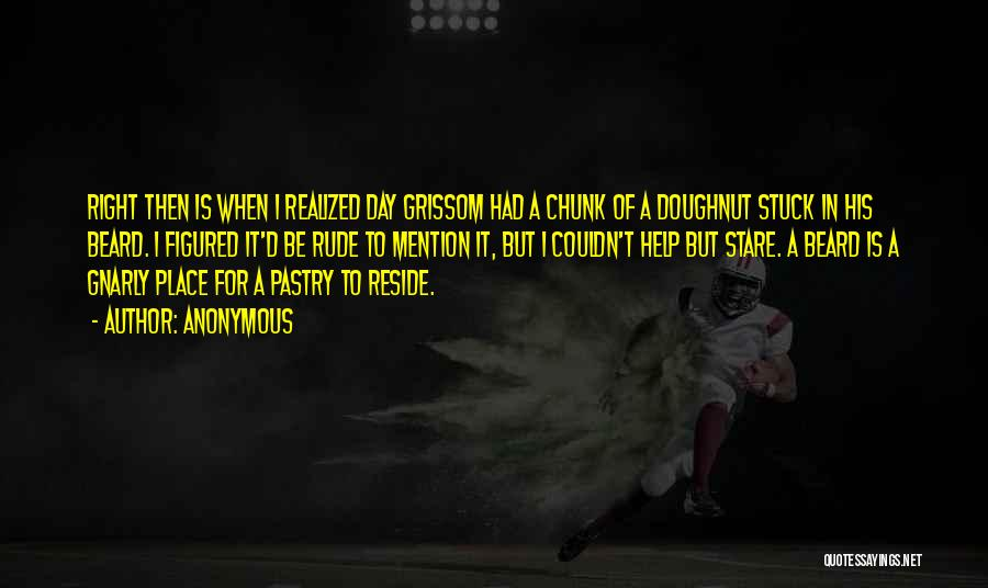 Grissom Quotes By Anonymous