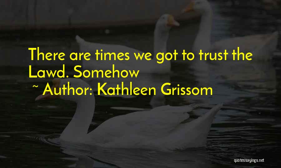 Grissom Quotes By Kathleen Grissom