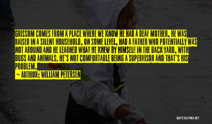 Grissom Quotes By William Petersen
