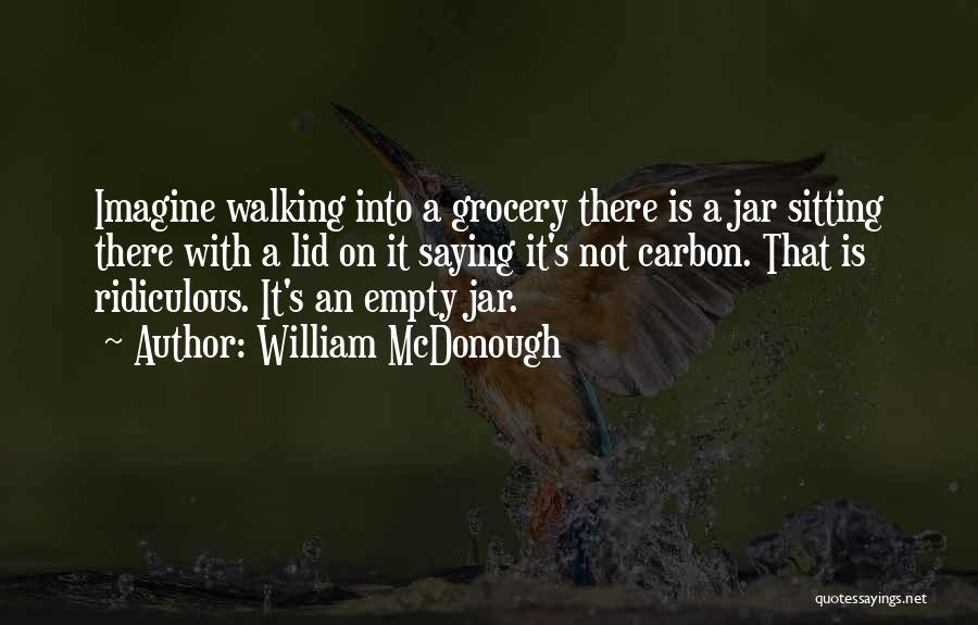 Grocery Quotes By William McDonough