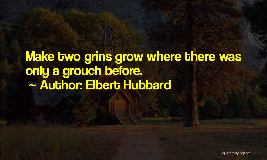 Grouch Quotes By Elbert Hubbard