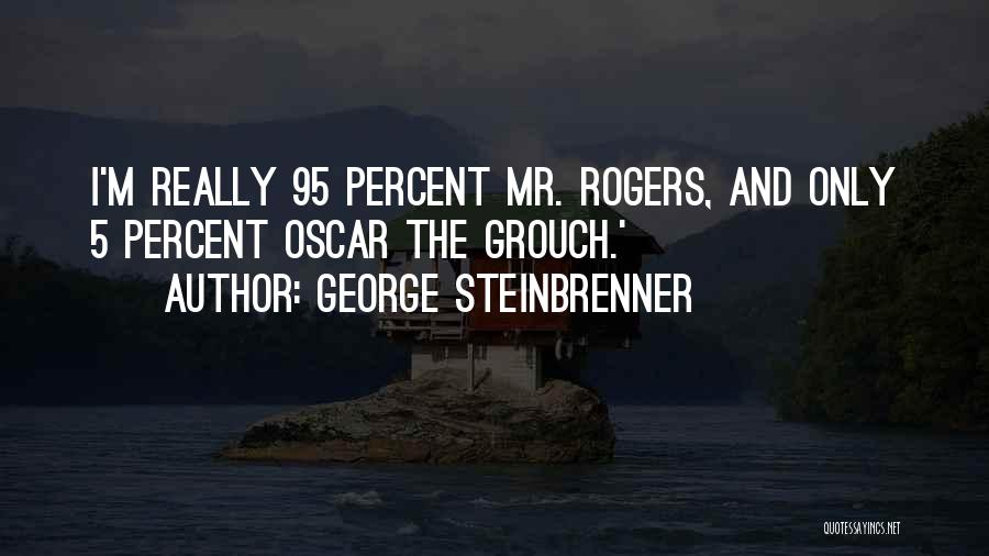 Grouch Quotes By George Steinbrenner