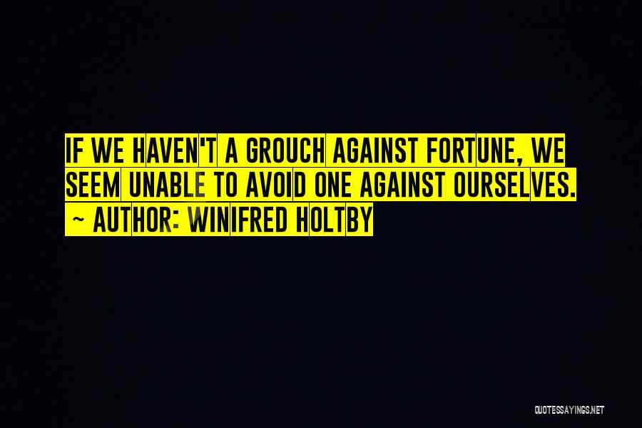 Grouch Quotes By Winifred Holtby