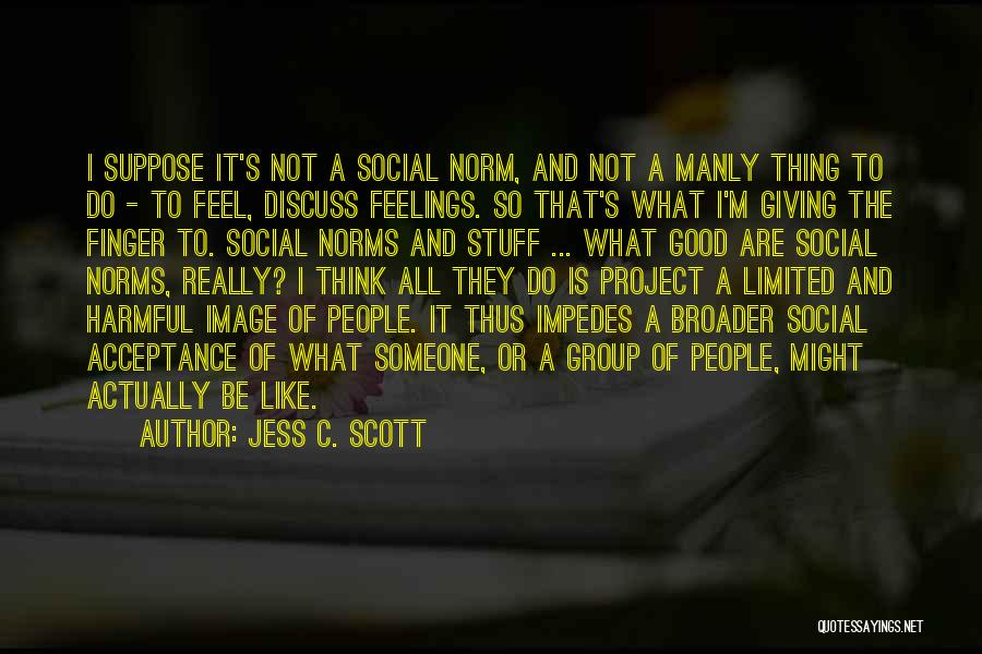 Group Norms Quotes By Jess C. Scott