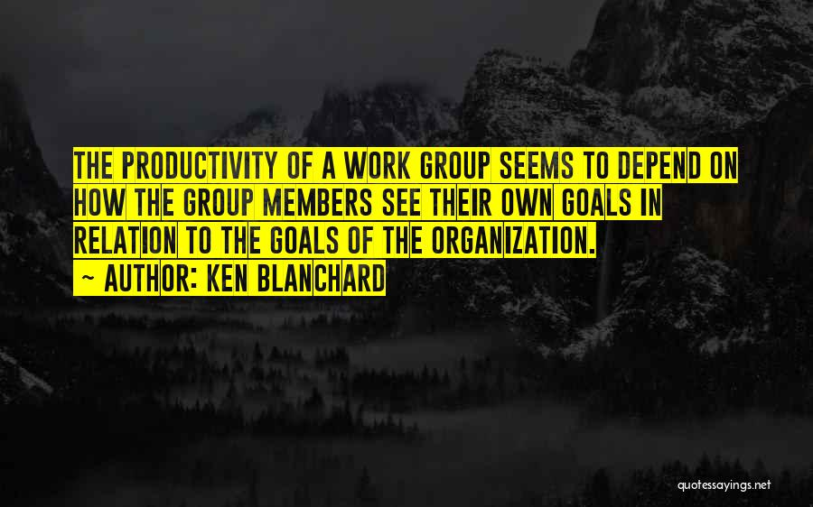 Group Productivity Quotes By Ken Blanchard