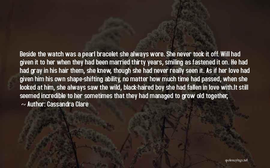 Grow Old Together Love Quotes By Cassandra Clare