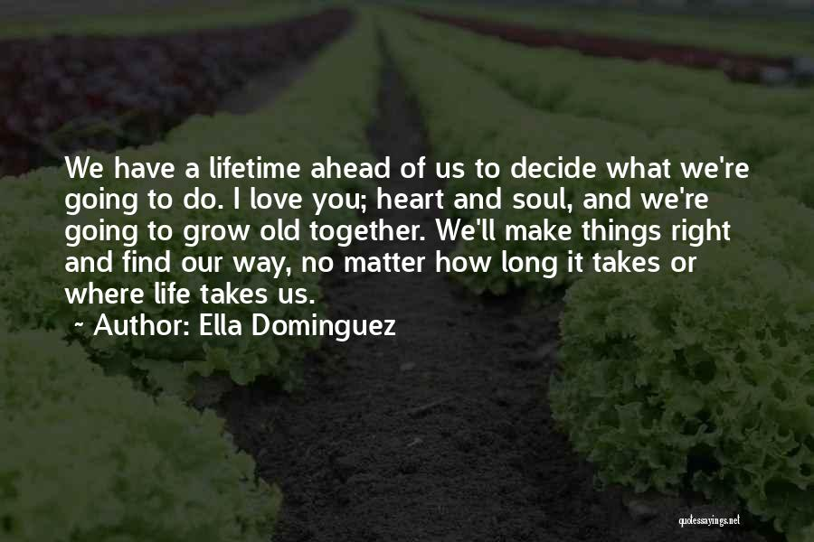 Grow Old Together Love Quotes By Ella Dominguez