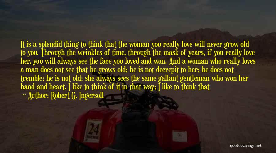 Grow Old Together Love Quotes By Robert G. Ingersoll