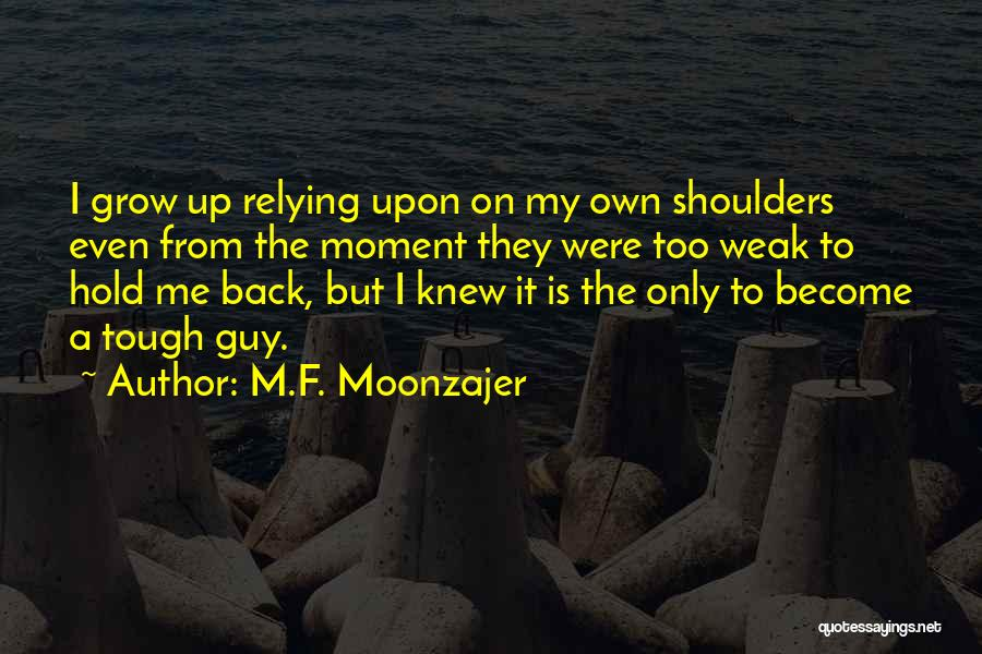 Grow Up Tough Quotes By M.F. Moonzajer
