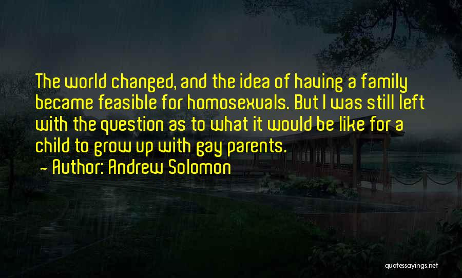 Growing As A Family Quotes By Andrew Solomon