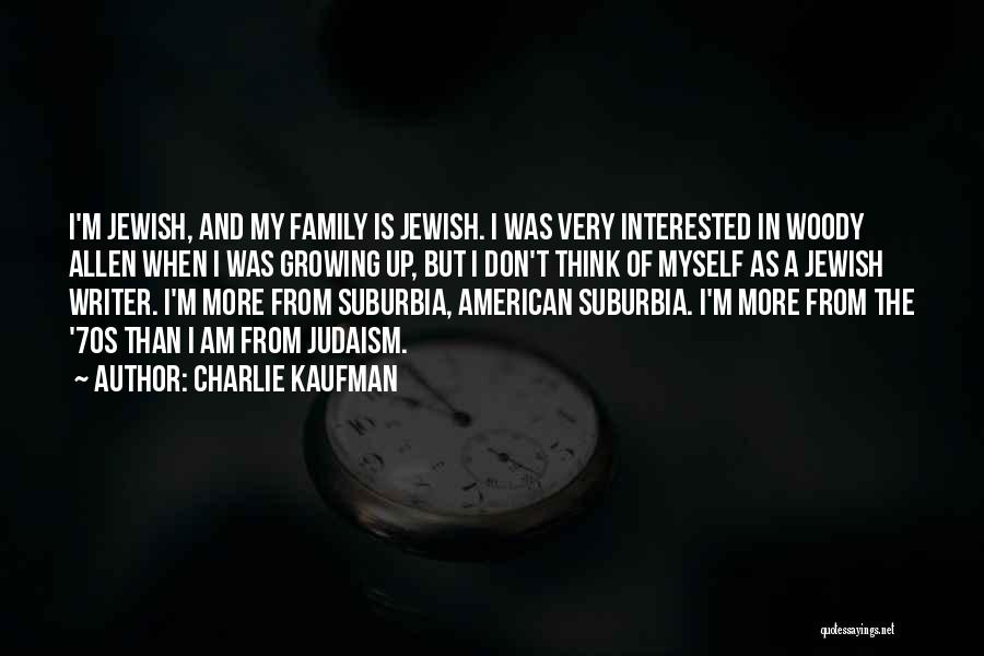 Growing As A Family Quotes By Charlie Kaufman