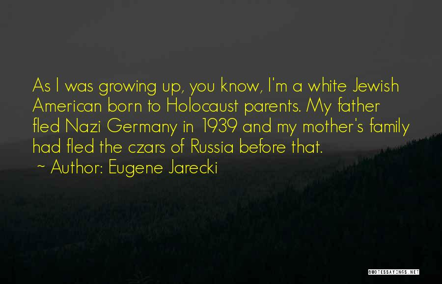 Growing As A Family Quotes By Eugene Jarecki