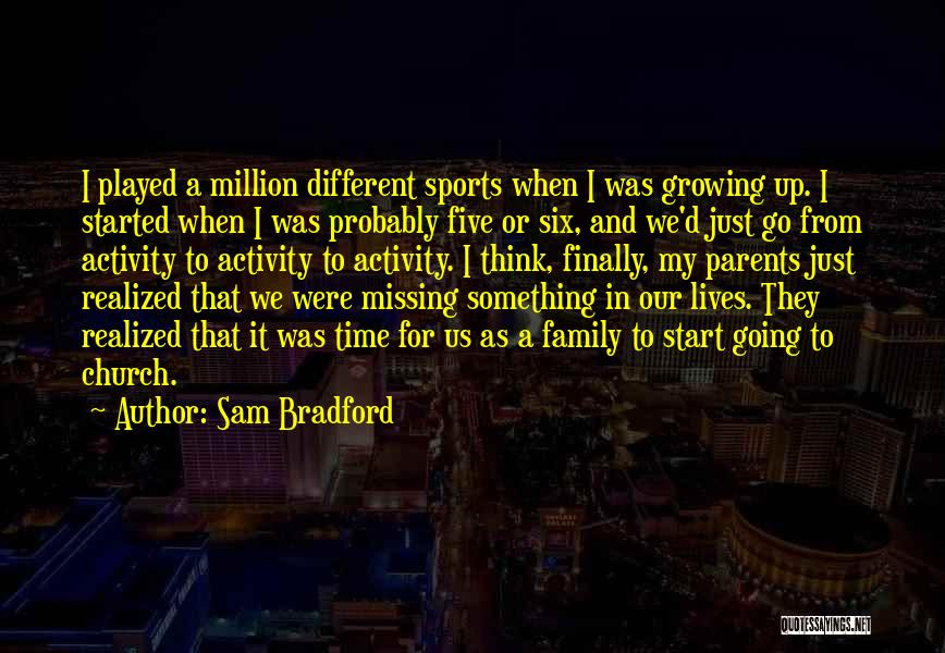 Growing As A Family Quotes By Sam Bradford