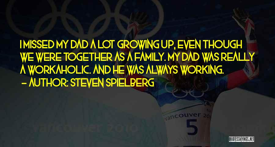 Growing As A Family Quotes By Steven Spielberg
