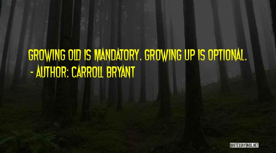 Growing Old Is Mandatory Quotes By Carroll Bryant