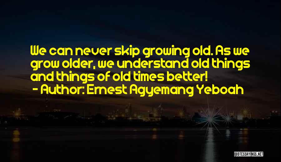 Growing Old With Someone Quotes By Ernest Agyemang Yeboah