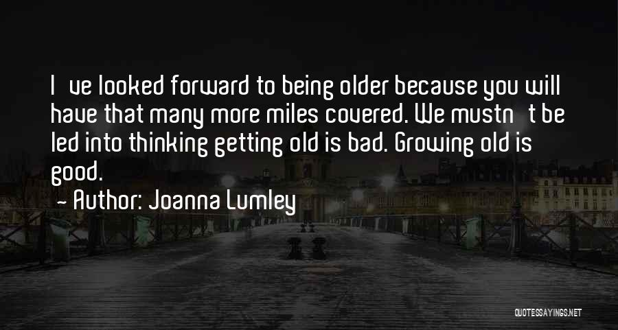 Growing Old With Someone Quotes By Joanna Lumley