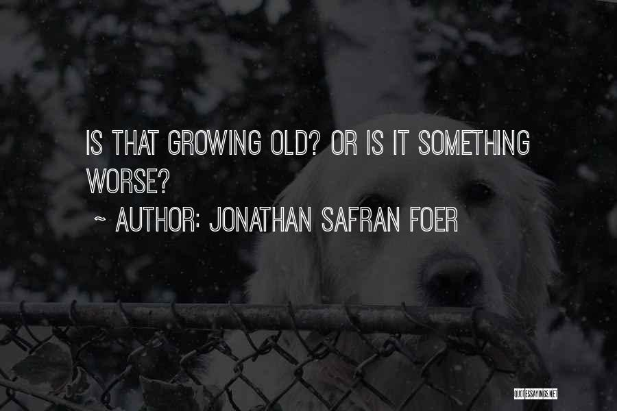 Growing Old With Someone Quotes By Jonathan Safran Foer