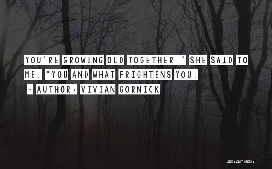 Growing Old With Someone Quotes By Vivian Gornick