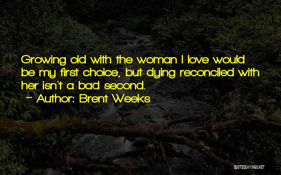 Growing Old With Your Love Quotes By Brent Weeks