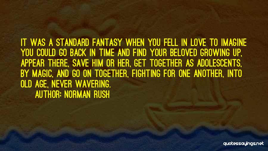 Growing Old With Your Love Quotes By Norman Rush