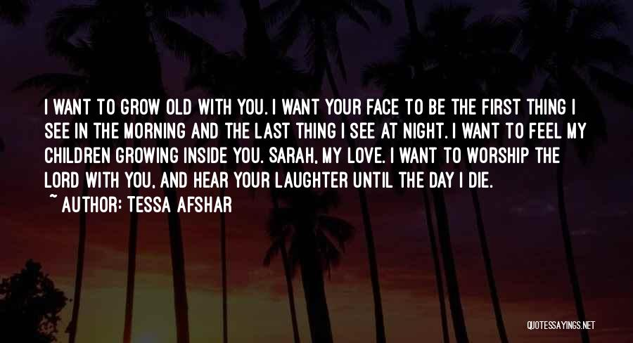 Growing Old With Your Love Quotes By Tessa Afshar