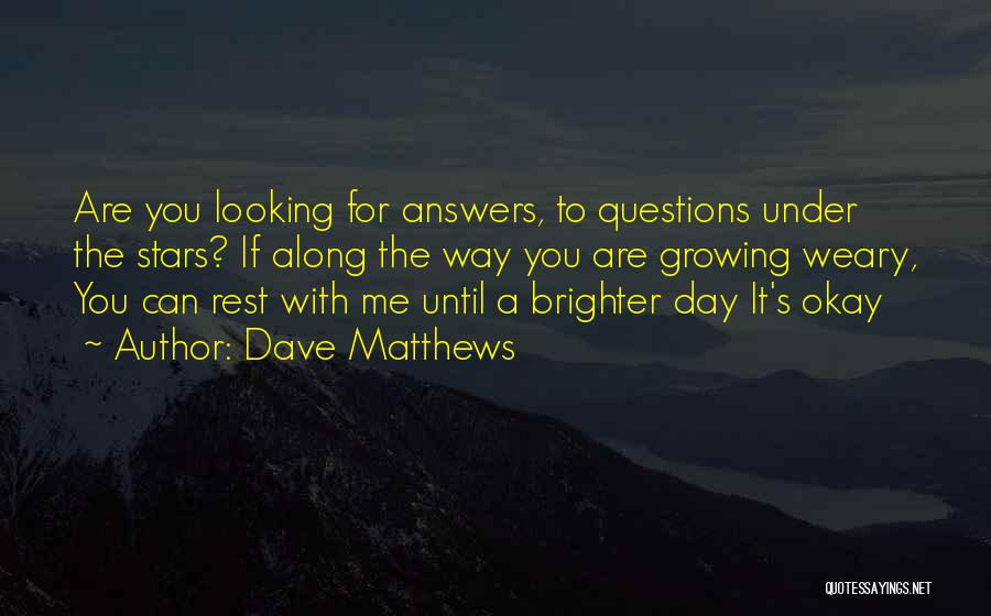 Growing Weary Quotes By Dave Matthews