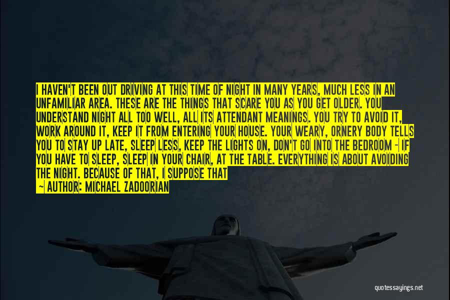 Growing Weary Quotes By Michael Zadoorian