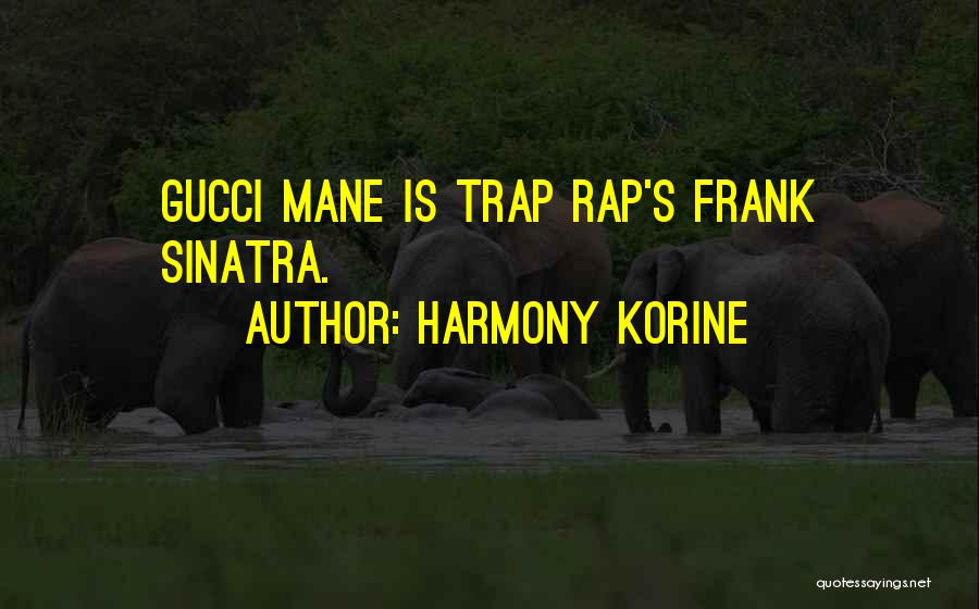 Gucci Mane Trap Quotes By Harmony Korine