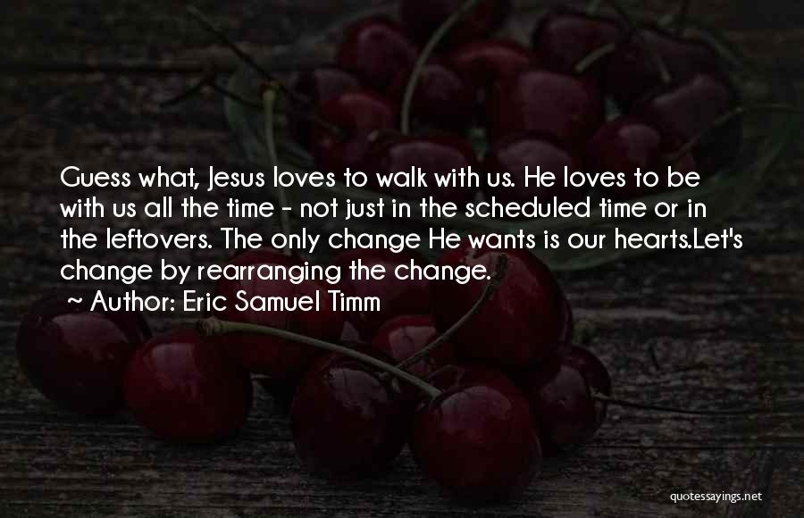 Guess Who Loves You Quotes By Eric Samuel Timm