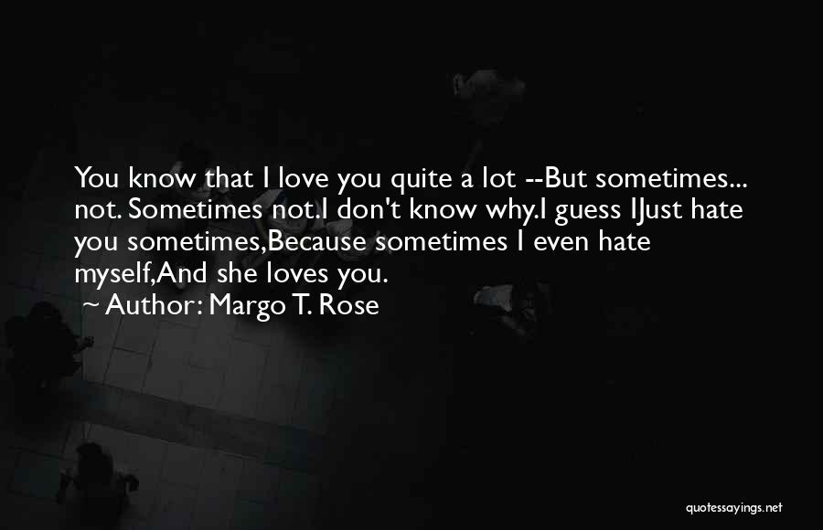 Guess Who Loves You Quotes By Margo T. Rose