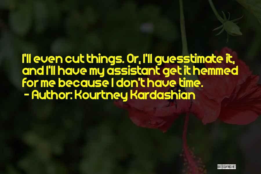 Guesstimate Quotes By Kourtney Kardashian