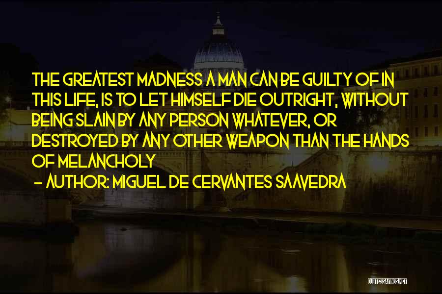 Guilty Person Quotes By Miguel De Cervantes Saavedra