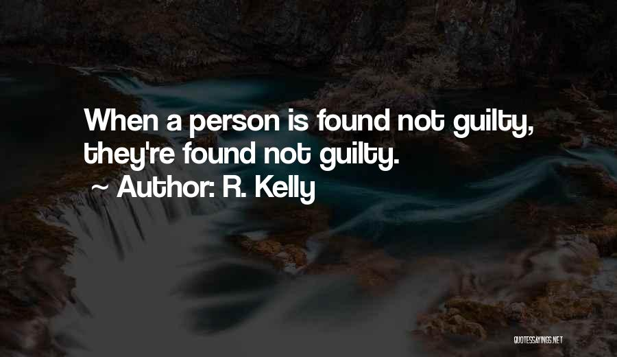 Guilty Person Quotes By R. Kelly